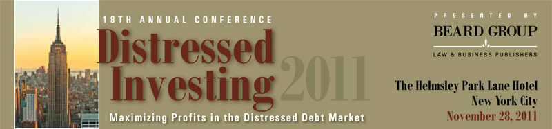 The 18th Annual Distressed Investing Conference / The Helmsley Park Lane Hotel / New York City  / Mon., Nov. 28, 2011